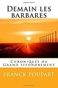 Demain les barbares: Chroniques du Grand effondrement par Franck Poupart