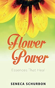 Flower Power: Essences That Heal by [Schurbon, Seneca]