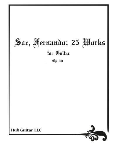 Fernando Sor Classical Guitar Book - Sor, Fernando: 25 Works for Guitar (Op. 60)