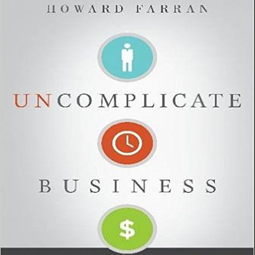 Uncomplicate Business: All It Takes Is People, Time, and Money by Farran Enterprises, LLC