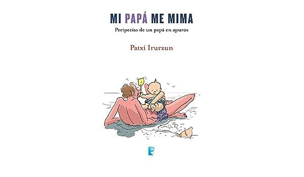 Amazon.com: Mi papa me mima: Peripecias de una papá en ...