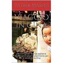 Viaggio in Cina: Un esempio di Tour da copiare e modificare a proprio piacimento per le strade della Cina (Tour prêt-à-porter Vol. 1) (Italian Edition)