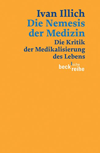 Die Nemesis der Medizin: Die Kritik der Medikalisierung des Lebens