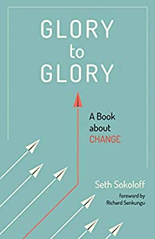 Glory to Glory: A Book about Change by [Sokoloff, Seth]