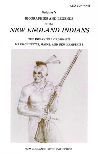Biographies and Legends of the New England Indians: The Indian War of 1675-1677 - Massachusetts, Maine and New Hampshire (New England's Historical)