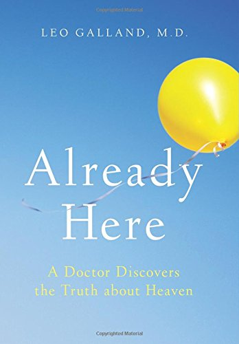 Already Here: A Doctor Discovers the Truth about Heaven cover