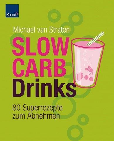 Slow Carb Drinks: 80 Superrezepte zum Abnehmen