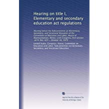 Hearing on title I, Elementary and secondary education act regulations: Hearing before the Subcommittee on Elementary...