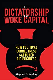 The Dictatorship of Woke Capital: How Political Correctness Captured Big Business (English Edition)