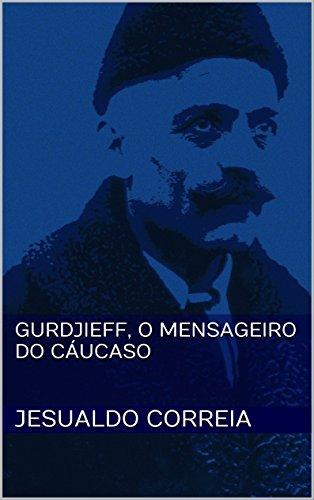 Gurdjieff, O Mensageiro do Cáucaso (Portuguese Edition)