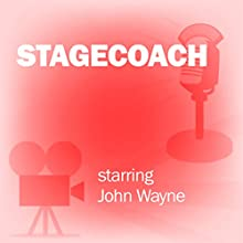 Stagecoach: Classic Movies on the Radio Radio/TV Program by Screen Director's Playhouse Narrated by John Wayne, Claire Trevor, Ward Bond, John Ford
