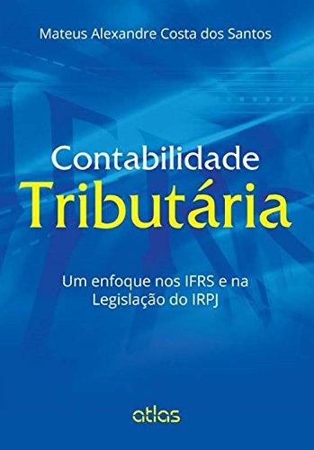 Contabilidade Tributária. Um Enfoque nos IFRS e na Legislação do IRPJ