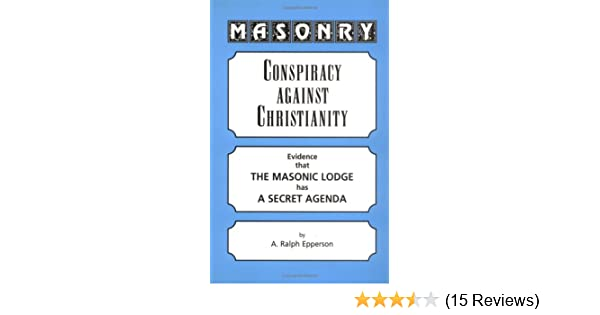 Masonry: Conspiracy Against Christianity--Evidence That the ...