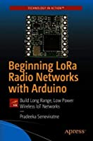 Beginning LoRa Radio Networks with Arduino: Build Long Range, Low Power Wireless IoT Networks Front Cover