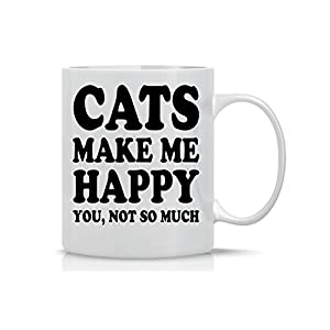 Cats Make Me Happy, You Not so Much – 11oz Ceramic Coffee Mug – Perfect Gift for New Cat Mom or Dad – Cat Lover Gifts…