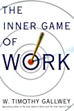 The Inner Game of Work, W. Timothy Gallwey, 0375500073