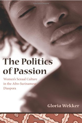 The Politics of Passion: Women's Sexual Culture in the Afro-Surinamese Diaspora (Between Men-Between Women: Lesbian and