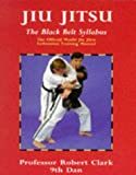 Jiu Jitsu: The Black Belt Syllabus : The Official World Jiu Jitsu Federation Training Manual (Martial Arts)