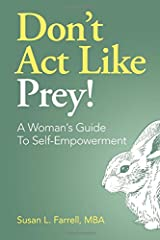 Don't Act Like Prey!: A Woman's Guide To Self-Empowerment Paperback