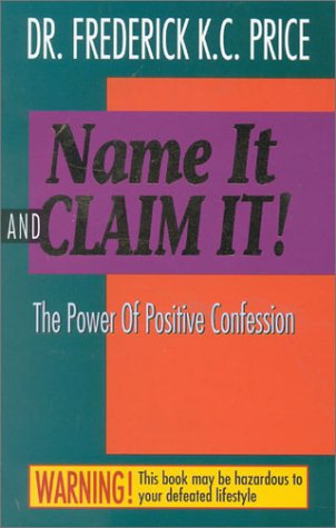 Name It and Claim It: The Power of Positive Confession