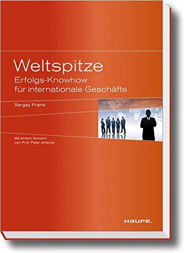 Weltspitze: Erfolgs-Knowhow für internationale Geschäfte (Haufe Sachbuch Wirtschaft)