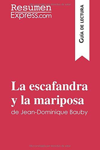 La escafandra y la mariposa de Jean-Dominique Bauby (Guía de lectura) Resumen Y Análisis Completo  [Resumenexpress.Com, .] (Tapa Blanda)
