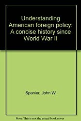 Understanding American foreign policy: A concise history since World War II