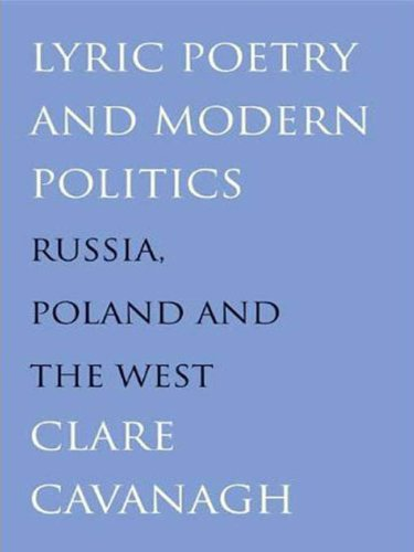 Lyric poetry and modern politics russia poland and the west lyric poetry and modern politics russia poland and the west by cavanagh fandeluxe Image collections