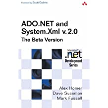 ADO.NET and System.Xml v. 2.0--The Beta Version (2nd Edition) by Homer, Alex, Sussman, Dave, Fussell, Mark (2005) Paperback