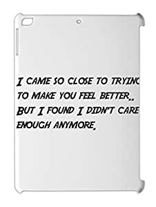 I came so close to trying to make you feel better.. But I iPad air plastic case