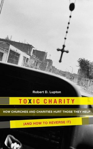B.e.s.t Toxic Charity: How the Church Hurts Those They Help and How to Reverse It<br />[W.O.R.D]