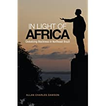 In Light of Africa: Globalizing Blackness in Northeast Brazil (Anthropological Horizons)