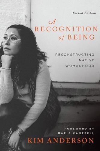 A Recognition of Being, 2nd edition: Reconstructing Native Womanhood