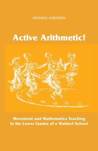 (Active Arithmetic!: Movement and Mathematics Teaching in the Lower Grades of a Waldorf)