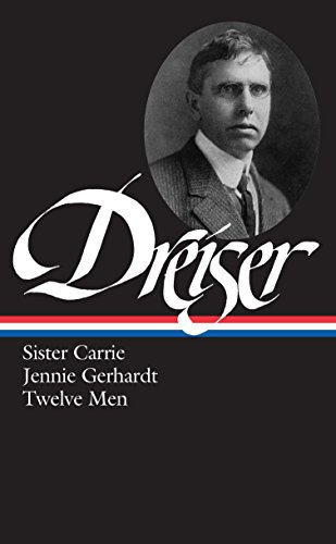 Theodore Dreiser : Sister Carrie, Jennie Gerhardt, Twelve Men (Library of America)