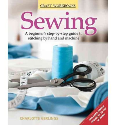 [(Sewing: A Beginner's Step-By-Step Guide to Stitching by Hand and Machine )]...