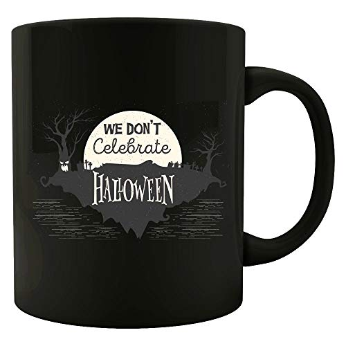 Funny Halloween - We Don't Celebrate - Witch Ghost Moonlight Humor - Mug -
