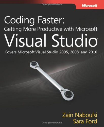 Coding Faster: Getting More Productive with Microsoft Visual Studio by Sara Ford , Zain Naboulsi, Publisher : Microsoft Press