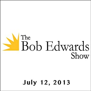 The Bob Edwards Show, Tig Notaro and Doyle McManus, July 12, 2013 Radio/TV Program
