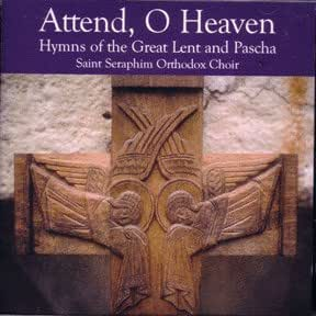Attend O Heaven: Hymns Of Great Lent and Pascha