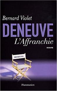 Deneuve. L'affranchie par Bernard Violet