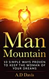 Man Mountain: 10 Simple Ways Proven to Keep the Woman of Your Dreams (Man Mountain Books Book 1)