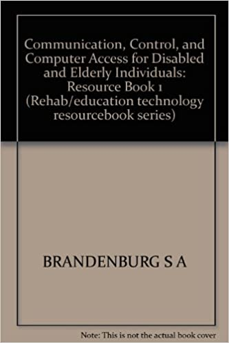 Communication, Control, and Computer Access for Disabled and Elderly Individuals: Resource Book 1 (Rehab/education technology resourcebook series)