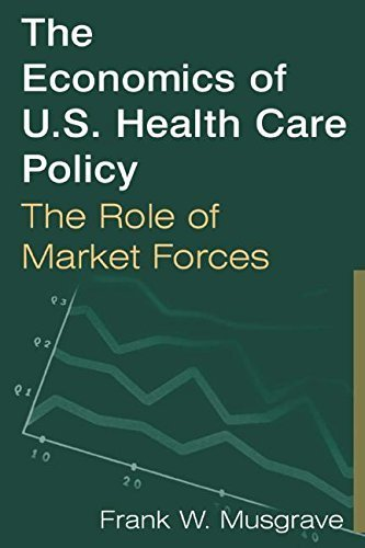 The Economics of U.S. Health Care Policy: The Role of Market Forces by Frank W. Musgrave (2006-01-03)
