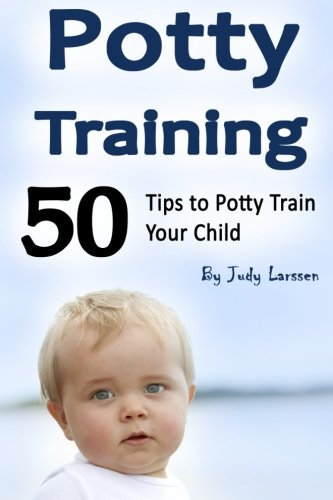 Potty Training: 50 Tips to Potty Train Your Child!