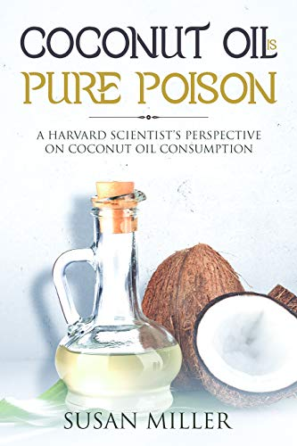 Coconut Oil Is Pure Poison: A Harvard Scientist