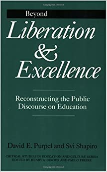 Book Beyond Liberation and Excellence: Reconstructing the Public Discourse on Education (Critical Studies in Education & Culture) by Purpel David Shapiro H. Svi (1995-06-27)