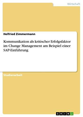 Download Kommunikation als kritischer Erfolgsfaktor im Change Management am Beispiel einer SAP-Einführung (German Edition) Pdf