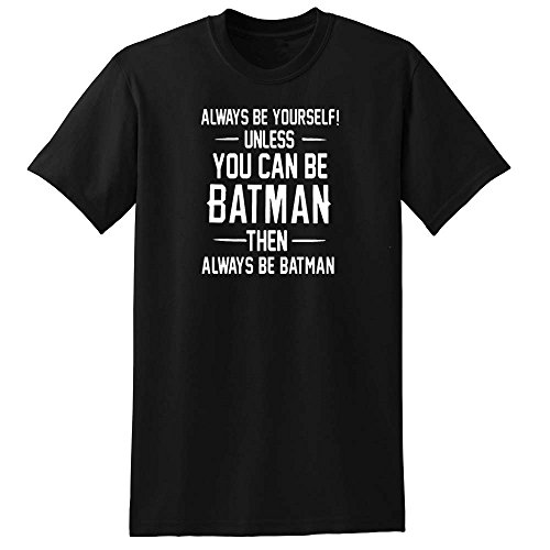 Always Be yourself Unless you can be Batman Men's T-Shirts