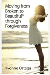 Moving from Broken to Beautiful through Forgiveness (Volume 3) Paperback
